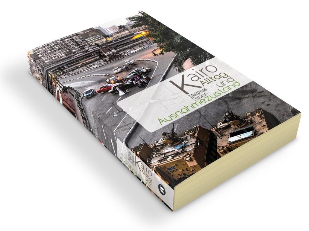 """Buchcover von """"Kairo - Alltag und Ausnahmezustand"""" des Autors Matthias Fabian"""